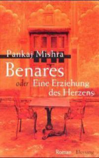 Benares oder Eine Erziehung des Herzens - Pankaj Mishra