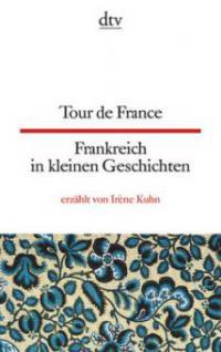 Tour de France Frankreich in kleinen Geschichten - Irène Kuhn