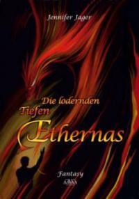 Die lodernden Tiefen Ethernas - Jennifer Jager