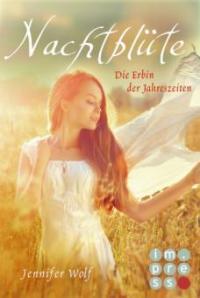 Nachtblüte. Die Erbin der Jahreszeiten (3. Buch) (Geschcihten der Jahreszeiten) - Jennifer Wolf