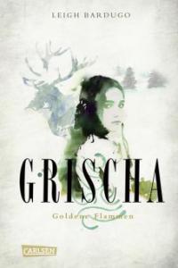 Grischa - Goldene Flammen - Leigh Bardugo