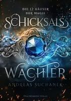 Die 12 Häuser der Magie - Schicksalswächter - Andreas Suchanek