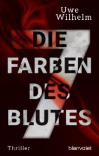 Die sieben Farben des Blutes - Uwe Wilhelm