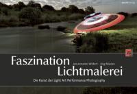 Faszination Lichtmalerei - Jan L. Wöllert, Jörg Miedza