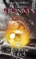 Die Grimm-Chroniken 05. Der goldene Apfel - Maya Shepherd