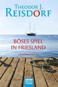 Böses Spiel in Friesland - Theodor J. Reisdorf