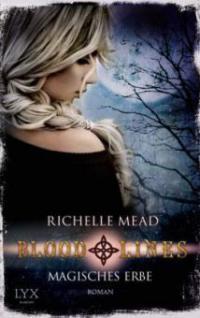 Bloodlines 03. Magisches Erbe - Richelle Mead