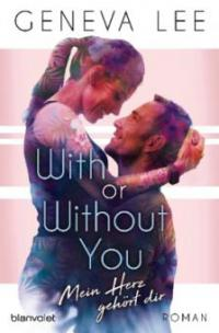 With or Without You - Mein Herz gehört dir - Geneva Lee