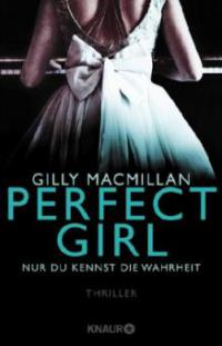 Perfect Girl - Nur du kennst die Wahrheit - Gilly MacMillan