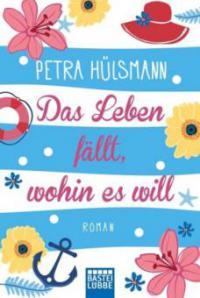 Das Leben fällt, wohin es will - Petra Hülsmann