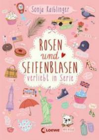 Rosen und Seifenblasen - Verliebt in Serie - Sonja Kaiblinger