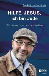 Hilfe, Jesus, ich bin Jude - Anatoli Uschomirski