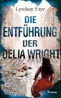 Die Entführung der Delia Wright - Lyndsay Faye