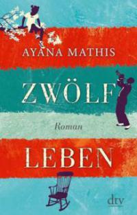 Zwölf Leben - Ayana Mathis