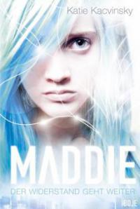 Maddie - Der Widerstand geht weiter - Katie Kacvinsky