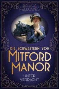 Die Schwestern von Mitford Manor - Unter Verdacht - Jessica Fellowes