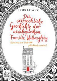 Die schreckliche Geschichte der abscheulichen Familie Willoughby (und wie am Ende alle glücklich wurden) - Lois Lowry