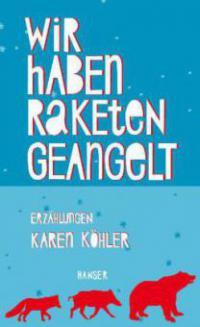 Wir haben Raketen geangelt - Karen Köhler