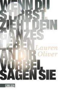 Wenn du stirbst, zieht dein ganzes Leben an dir vorbei, sagen sie - Lauren Oliver