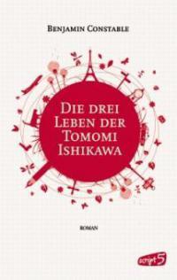 Die drei Leben der Tomomi Ishikawa - Benjamin Constable