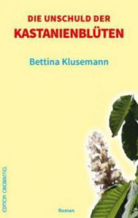 Die Unschuld der Kastanienblüten - Bettina Klusemann