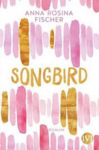 Songbird - Anna Rosina Fischer