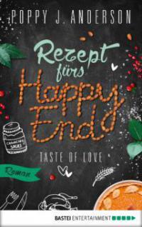 Taste of Love - Rezept fürs Happy End - Poppy J. Anderson