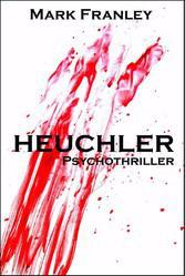 Heuchler: Psychothriller - Mark Franley