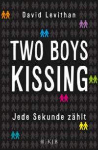 Two Boys Kissing - Jede Sekunde zählt - David Levithan