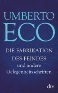Die Fabrikation des Feindes und andere Gelegenheitsschriften - Umberto Eco