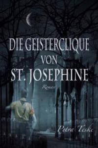 Die Geisterclique von St. Josephine - Petra Teske