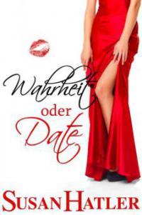 Wahrheit oder Date (Lieber ein Date als nie, #2) - Susan Hatler
