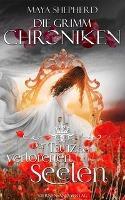 Die Grimm-Chroniken - Der Tanz der verlorenen Seelen - Maya Shepherd