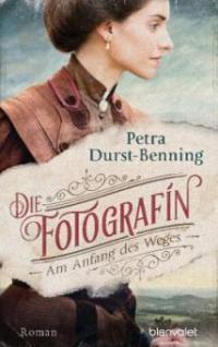 Die Fotografin - Am Anfang des Weges - Petra Durst-Benning