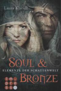 Elemente der Schattenwelt 2: Soul & Bronze - Laura Kneidl