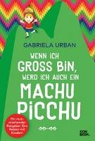 Wenn ich groß bin, werd' ich auch ein Machu Picchu - Gabriela Urban