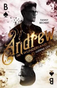 Andrew im Wunderland (Band 1): Ludens City - Fanny Bechert