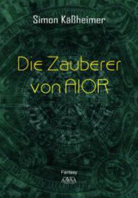 Die Zauberer von AIOR - Simon Käßheimer