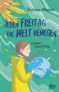Jeden Freitag die Welt bewegen - Gretas Geschichte - Viviana Mazza