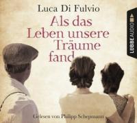 Als das Leben unsere Träume fand, 8 Audio-CDs - Luca Di Fulvio