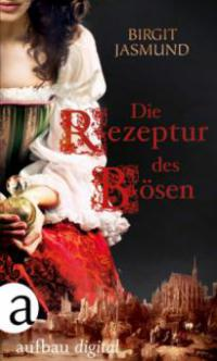 Die Rezeptur des Bösen - Birgit Jasmund