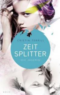 Zeitsplitter - Die Jägerin - Cristin Terrill