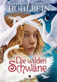 Die wilden Schwäne - Wolfgang und Heike Hohlbein