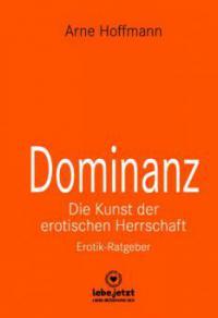 Dominanz – Die Kunst der erotischen Herrschaft | Erotischer Ratgeber - Arne Hoffmann