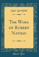 The Work of Robert Nathan (Classic Reprint) - Louis Bromfield