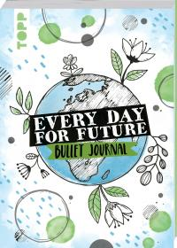 Every Day For Future - das Bullet Journal -