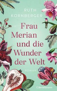 Frau Merian und die Wunder der Welt -