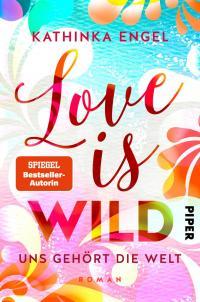 Love is Wild - Uns gehört die Welt -