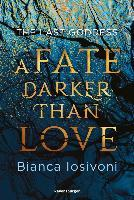 The Last Goddess, Band 1: A Fate Darker Than Love; . - Bianca Iosivoni