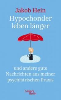 Hypochonder leben länger - Jakob Hein
